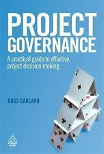Project Governance : A Practical Guide to Effective Project Decision Making...