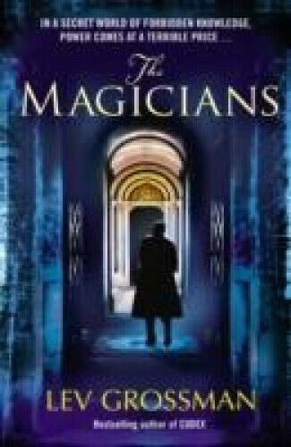 The Magicians: (Book 1) by Lev Grossman
