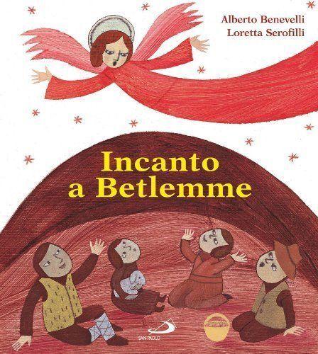 A. BENEVELLI - INCANTO A BETLEMME - ILLUSTRATORE L. SEROFILLI Sann Paolo 2010