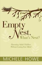 Empty Nest: What's Next? Parenting by Michele Howe (Paperback) BRAND NEW