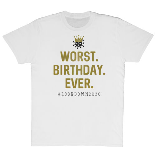 WORST BIRTHDAY EVER LOCKDOWN 2020 UNISEX WHITE T-SHIRT FUNNY CORONA GIFT