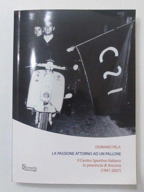 """JESI LIBRO """"LA PASSIONE ATTORNO AD UN PALLONE"""" 2009 DORIANO PELA CSI ANCONA"""