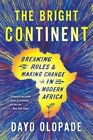 The Bright Continent: Breaking Rules and Making Change in Modern Africa by Dayo Olopade (Paperback / softback, 2015)
