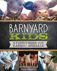 Barnyard Kids: A Family Guide for Raising Animals by Dina Rudick (Paperback, 2015)