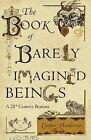 The Book of Barely Imagined Beings: A 21st Century Bestiary by Caspar Henderson (Hardback, 2013)