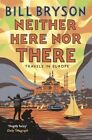 Neither Here, Nor There: Travels in Europe by Bill Bryson (Paperback, 2015)