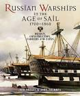 Russian Warships in the Age of Sail 1696-1860: Design, Construction, Careers and Fates by John Tredrea, Eduard Sozaev (Hardback, 2010)