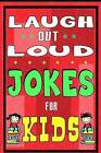 Laugh-Out-Loud Jokes for Kids Book: One of the Most Funniest Joke Books for Kids from World Famous Kids Authors. Marvellous Gift for All Young Fun Lovers! (Knock Knock, the Funniest Laugh Out Loud) by Jokes For Kids, Jokes for Kids Paperback, Mike Ferris (Paperback / softback, 2015)