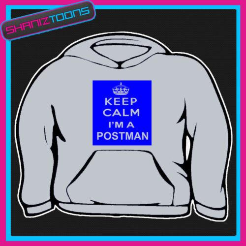 KEEP CALM IM A POSTMAN POSTIE HOODIE ALL SIZES /& COLOURS