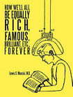 How We'll All Be Equally Rich, Famous, Brilliant, Etc., Forever by Lewis S. Mancini M.D. (Paperback, 2010)