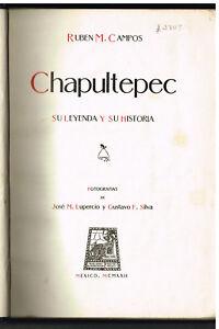 CHAPULTEPEC-SU-LEYENDA-Y-SU-HISTORIA-by-Ruben-Campos-1922-1st-Edition-Book
