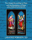 The Gospel According to Peter and the Revelation of Peter by J Armitage Robinson B D, Armitage Robinson B D J Armitage Robinson B D (Paperback / softback, 2007)