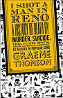 I Shot a Man in Reno: A History of Death by Murder, Suicide, Fire, Flood, Drugs, Disease, and General Misadventure, as Related in Popular Song by Graeme Thomson (Paperback, 2008)