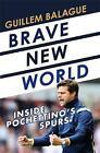 Brave New World: Inside Pochettino's Spurs by Guillem Balague (Hardback, 2017)