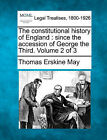 The Constitutional History of England: Since the Accession of George the Third. Volume 2 of 3 by Thomas Erskine May (Paperback / softback, 2010)