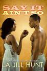 Say it Ain't So by La Jill Hunt (Paperback, 2009)