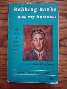 1ST-1973-ROBBING-BANKS-WAS-MY-BUSINESS-J-EVETTS-HALEY-SIGNED-JOHN-HARVEY-BAILEY