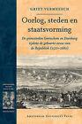 Oorlog, Steden En Staatsvorming: De Grenssteden Gorinchem En Doesburg Tijdens De Geboorte-eeuw Van De Republiek (1570-1680) by Griet Vermeesch (Paperback, 2006)