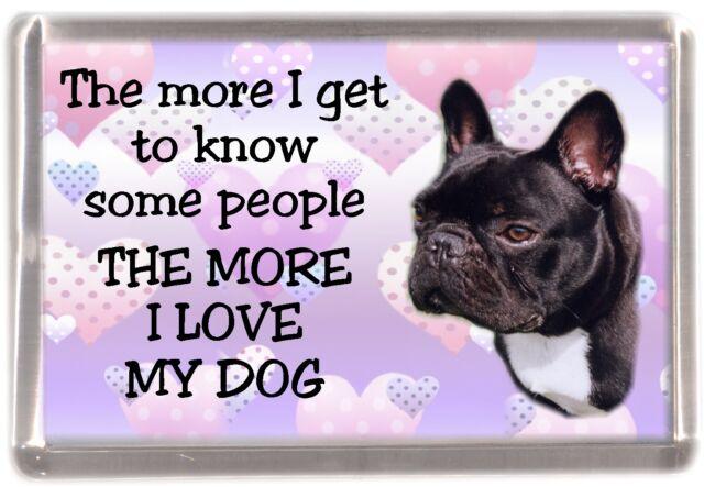 "French Bulldog Fridge Magnet /""THE MORE I LOVE MY DOG/"" No 1 by Starprint"