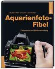 Aquarienfoto-Fibel von Uwe Leiendecker und Burkard Kahl (2012, Gebundene Ausgabe)