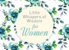 Little Whispers of Wisdom for Women by Compiled by Barbour Staff (Paperback / softback, 2015)