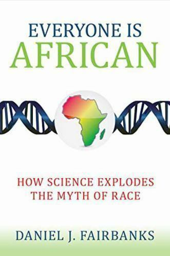 Everyone Is African: How Science Explodes the Myth of Race by Fairbanks, Daniel 2