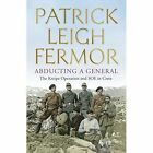 Abducting a General: The Kreipe Operation and SOE in Crete by Patrick Leigh Fermor (Hardback, 2014)