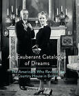 An Exuberant Catalogue of Dreams: The Americans Who Revived the Country House in Britain by Clive Aslet (Hardback, 2013)