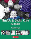 Health and Social Care for GCSE: Student Book by Mark Walsh (Paperback, 2002)