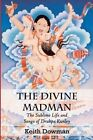 The Divine Madman: The Sublime Life and Songs of Drukpa Kunley by Keith Dowman (Paperback / softback, 2014)