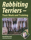 Rabbiting Terriers: Their Work and Training by David Bezzant, John Bezzant (Hardback, 2006)