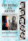 On Being an Artist: Three Plays and a Libretto by Judith Weinshall Liberman (Hardback, 2012)