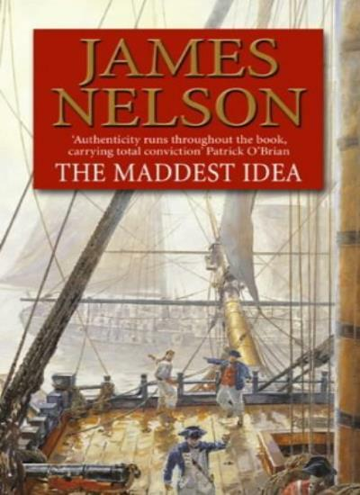 The Maddest Idea (Revolution at Sea 2),James Nelson