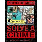 You Do the Maths: Solve a Crime by Steve Mills, Hilary Koll (Paperback, 2015)