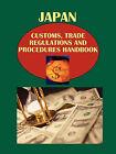Japan Customs, Trade Regulations and Procedures Handbook Volume 1 Strategic Information and Important Regulations by International Business Publications, USA (Paperback / softback, 2010)