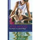 Too Much of a Good Thing? by Joss Wood (Hardback, 2013)