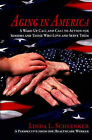 Aging in America: A Wake-Up Call and Call to Action for Seniors and Those Who Love and Serve Them by Linda Schlenker (Paperback, 2007)