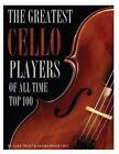 The Greatest Cello Players of All Time: Top 100 by Alex Trost, Vadim Kravetsky (Paperback / softback, 2013)