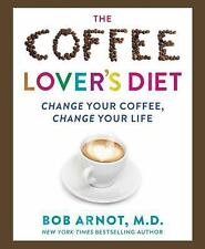 The Coffee Lovers Diet by Bob Arnot (2017, Hardcover)