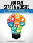 You Can Start a Website: Step-By-Step Strategy and Directions to Design and Market Your Own Wordpress Website or Blog by Jane Moyer (Paperback / softback, 2014)