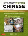 Intermediate Written Chinese: Read and Write Mandarin Chinese As the Chinese Do (Includes MP3 Audio & Printable PDFs) by Cornelius C. Kubler (Mixed media product, 2015)