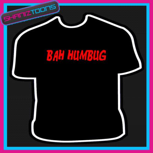 BAH HUMBUG ANTI CHRISTMAS GRUMPY MAN TSHIRT CHILDRENS MENS /& LADIES SIZES