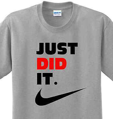 Just Did It Funny Saying Nike Slogan Spoof Witty Humor Parody T-shirt Any Size