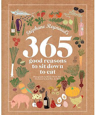 1 of 1 - NEW Stephane Reynaud's 365 Good Reasons to Sit Down to Eat Stephane Reynaud