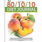 The 80/10/10 Diet Journal: Track Your Progress See What Works: A Must for Anyone on the 80/10/10 Diet by Speedy Publishing LLC (Paperback / softback, 2014)