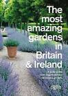 The Most Amazing Gardens in Britain and Ireland: A Guide to the Most Magnificent and Memorable Gardens by Reader's Digest (Paperback, 2010)