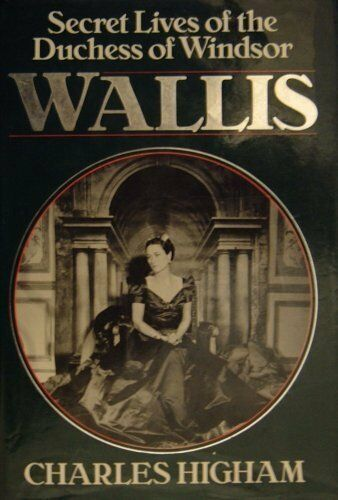 Wallis: Secret Lives of the Duchess of Windsor By Charles Higham