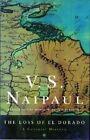 The Loss of El Dorado: A Colonial History by V. S. Naipaul (Paperback)