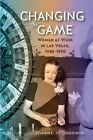 Changing the Game: Women at Work in Las Vegas, 1940-1990 by Joanne L. Goodwin (Paperback, 2014)