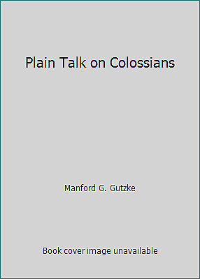 Plain Talk on Colossians by Manford G. Gutzke